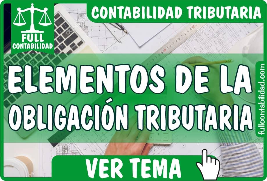 Elementos de la Obligación Tributaria - Contabilidad Tributaria - fullcontabilidad
