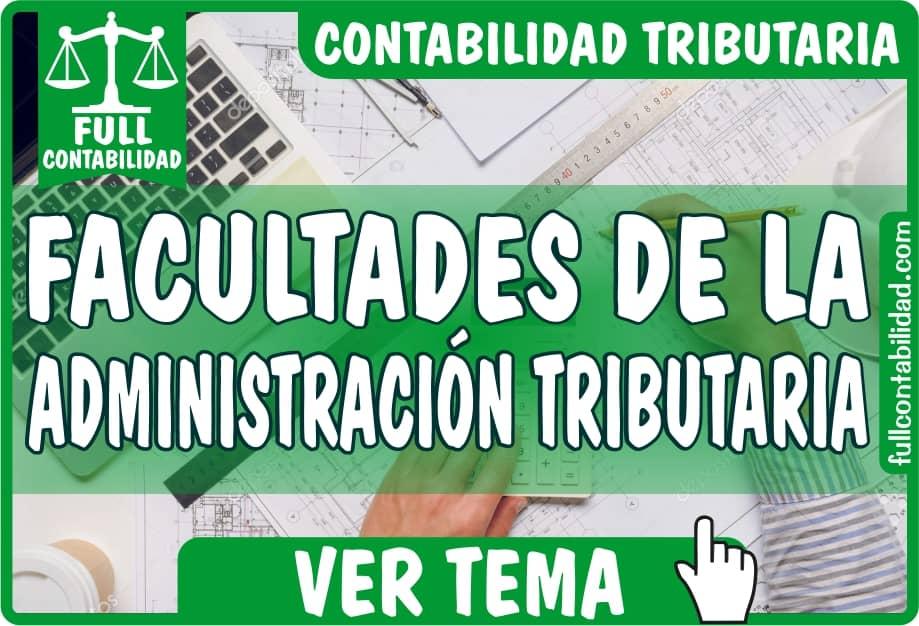 Facultades de la Administración Tributaria - Contabilidad Tributaria - fullcontabilidad