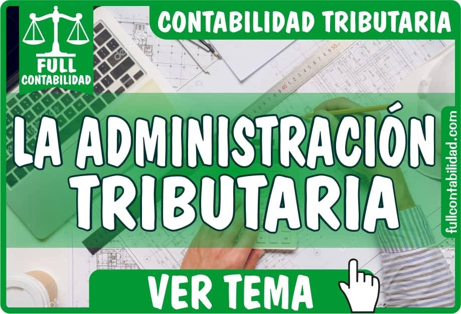 La Administración Tributaria - Contabilidad Tributaria - fullcontabilidad
