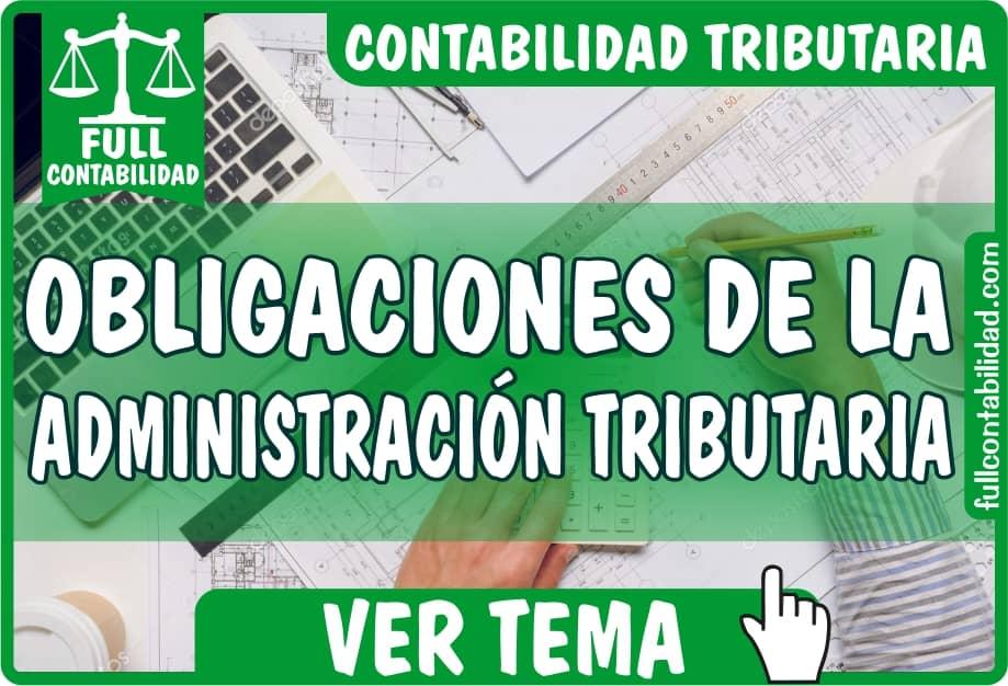 Obligaciones de la Administración Tributaria - Contabilidad Tributaria - fullcontabilidad