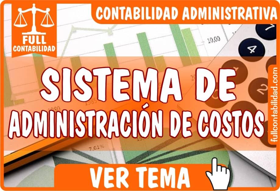 Sistema de Administración de Costos - Contabilidad Administrativa - fullcontabilidad